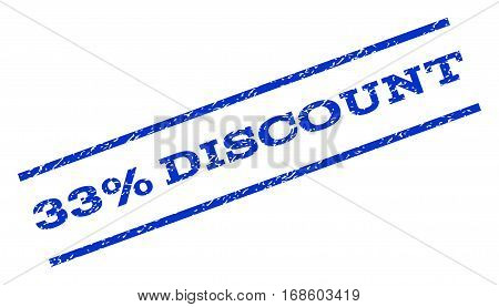 33 Percent Discount watermark stamp. Text tag between parallel lines with grunge design style. Rotated rubber seal stamp with dust texture. Vector blue ink imprint on a white background.