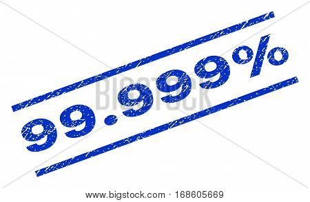 99.999 Percent watermark stamp. Text caption between parallel lines with grunge design style. Rotated rubber seal stamp with unclean texture. Vector blue ink imprint on a white background.