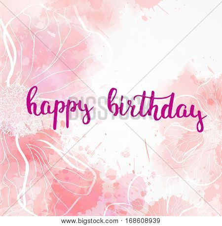 Background with watercolor imitation and abstract flowers. Happy Birthday card with handwrittern moden calligraphy message. Pink colored.