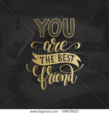 you are the best friend gold hand written lettering positive quote poster, calligraphy vector illustration