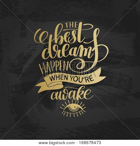 the best dreams happen when you're awake gold hand written lettering positive motivation quote poster, calligraphy vector illustration