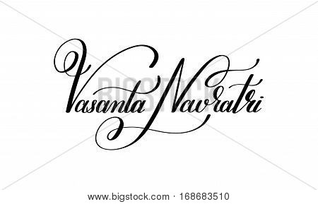 Vasanta Navratri hand written lettering inscription to indian spring holiday, calligraphy vector illustration