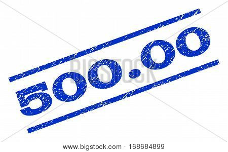 500.00 watermark stamp. Text caption between parallel lines with grunge design style. Rotated rubber seal stamp with dirty texture. Vector blue ink imprint on a white background.