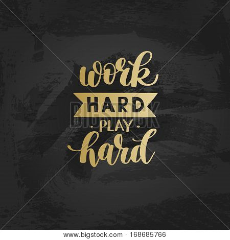 Work Hard Play Hard gold motivational quote, hand written lettering positive phrase in vector, decorative design perfect for a print, greeting card or t-shirt, on black painting