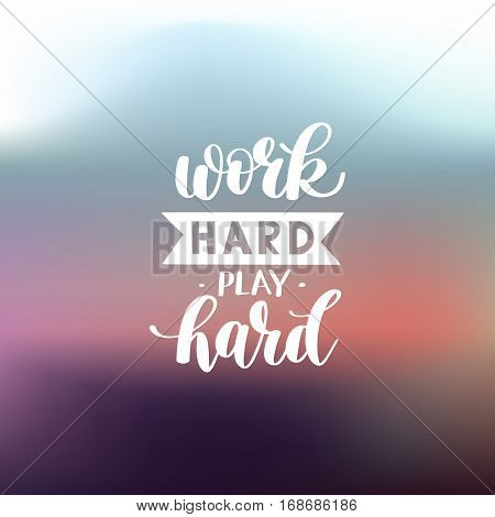 Work Hard Play Hard motivational quote, hand written lettering positive phrase in vector, decorative design perfect for a print, greeting card or t-shirt, on blured background