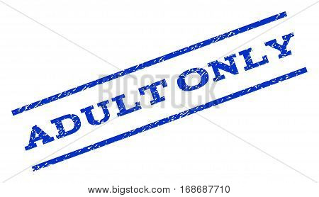 Adult Only watermark stamp. Text caption between parallel lines with grunge design style. Rotated rubber seal stamp with scratched texture. Vector blue ink imprint on a white background.