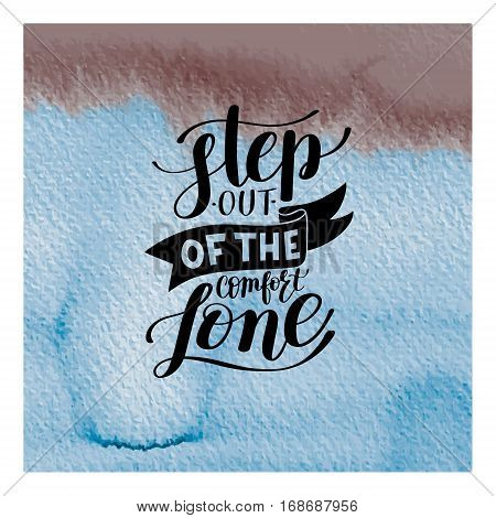 step out of the comfort zone hand written lettering positive motivation quote, typography poster, printable wall art, calligraphy vector illustration on watercolor
