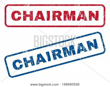 Chairman text rubber seal stamp watermarks. Vector style is blue and red ink tag inside rounded rectangular banner. Grunge design and unclean texture. Blue and red stickers.