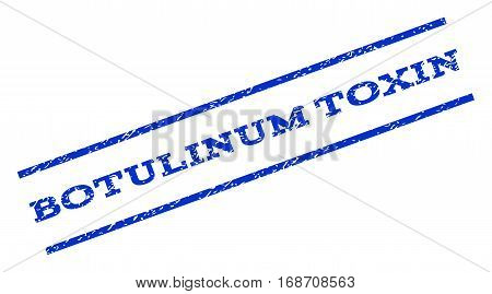 Botulinum Toxin watermark stamp. Text caption between parallel lines with grunge design style. Rotated rubber seal stamp with scratched texture. Vector blue ink imprint on a white background.