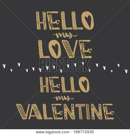 Hello my love. Hello my Valentine. Motivational quotes. Sweet cute inspiration typography. Calligraphy photo graphic design element. A handwritten sign. Vector illustration
