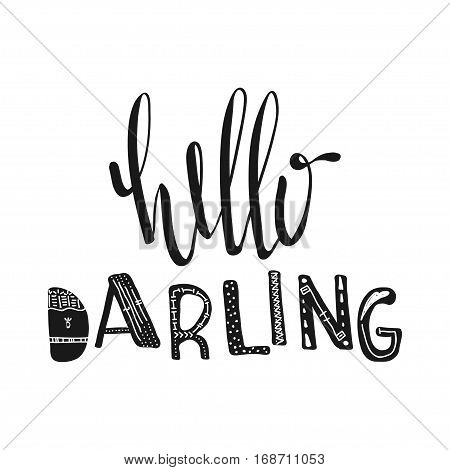 Hello darling. Motivational quotes. Sweet cute inspiration typography. Calligraphy photo graphic design element. A handwritten sign. Vector illustration