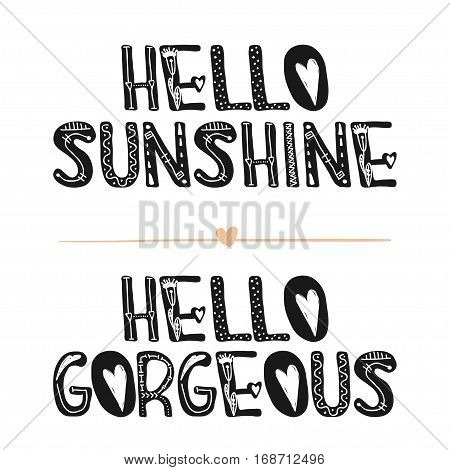 Hello sunshine. Hello gorgeous. Motivational quotes. Sweet cute inspiration typography. Calligraphy photo graphic design element. A handwritten sign. Vector illustration