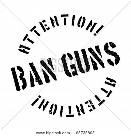 Ban Guns rubber stamp. Grunge design with dust scratches. Effects can be easily removed for a clean, crisp look. Color is easily changed.
