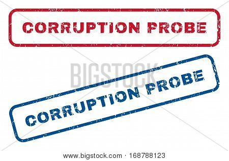 Corruption Probe text rubber seal stamp watermarks. Vector style is blue and red ink caption inside rounded rectangular banner. Grunge design and scratched texture. Blue and red emblems.