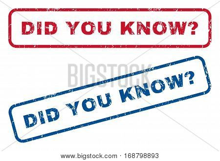 Did You Know Question text rubber seal stamp watermarks. Vector style is blue and red ink caption inside rounded rectangular banner. Grunge design and scratched texture. Blue and red signs.