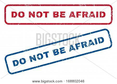 Do Not Be Afraid text rubber seal stamp watermarks. Vector style is blue and red ink tag inside rounded rectangular shape. Grunge design and dirty texture. Blue and red signs.
