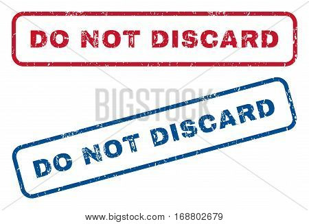 Do Not Discard text rubber seal stamp watermarks. Vector style is blue and red ink caption inside rounded rectangular shape. Grunge design and dirty texture. Blue and red stickers.