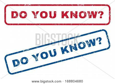 Do You Know Question text rubber seal stamp watermarks. Vector style is blue and red ink tag inside rounded rectangular banner. Grunge design and dust texture. Blue and red emblems.