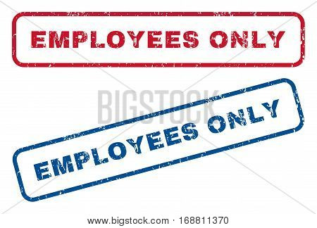 Employees Only text rubber seal stamp watermarks. Vector style is blue and red ink caption inside rounded rectangular banner. Grunge design and dust texture. Blue and red stickers.