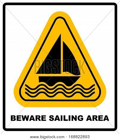 Beware of sailing area. Warning sign in yellow triangle isolated on white. Vector stock illustration