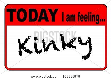 Today I am Feeling Kinky badge or button label on a white background