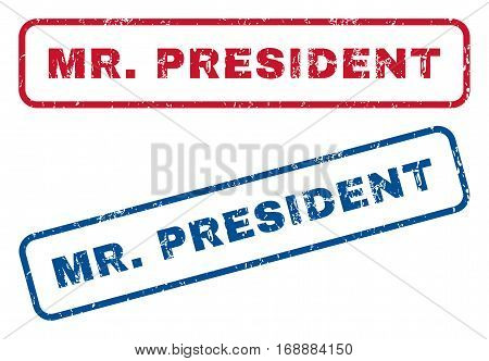 Mr.President text rubber seal stamp watermarks. Vector style is blue and red ink tag inside rounded rectangular banner. Grunge design and dirty texture. Blue and red stickers.