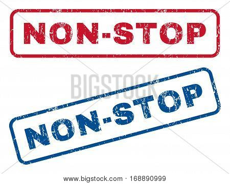 Non-Stop text rubber seal stamp watermarks. Vector style is blue and red ink tag inside rounded rectangular banner. Grunge design and dust texture. Blue and red signs.