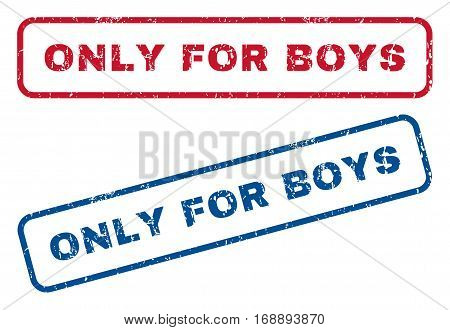 Only For Boys text rubber seal stamp watermarks. Vector style is blue and red ink caption inside rounded rectangular shape. Grunge design and scratched texture. Blue and red emblems.