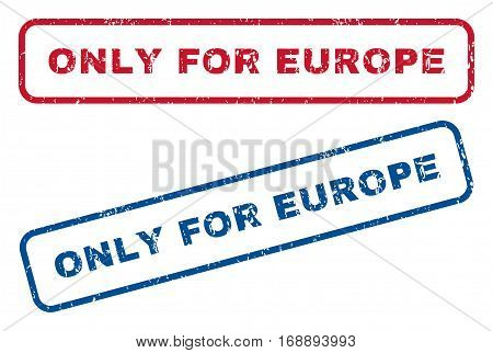 Only For Europe text rubber seal stamp watermarks. Vector style is blue and red ink caption inside rounded rectangular shape. Grunge design and scratched texture. Blue and red signs.