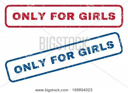 Only For Girls text rubber seal stamp watermarks. Vector style is blue and red ink caption inside rounded rectangular banner. Grunge design and unclean texture. Blue and red signs.
