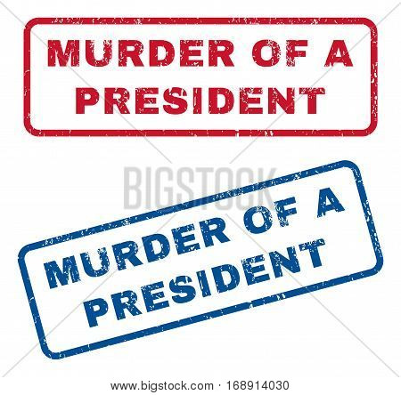 Murder Of a President text rubber seal stamp watermarks. Vector style is blue and red ink caption inside rounded rectangular banner. Grunge design and unclean texture. Blue and red emblems.