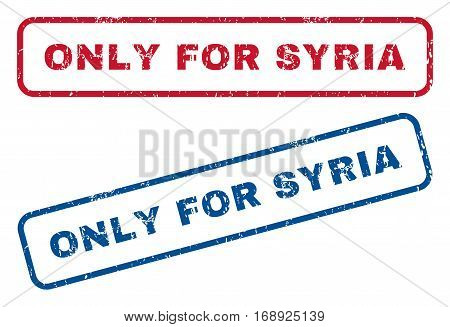 Only For Syria text rubber seal stamp watermarks. Vector style is blue and red ink caption inside rounded rectangular shape. Grunge design and dirty texture. Blue and red stickers.