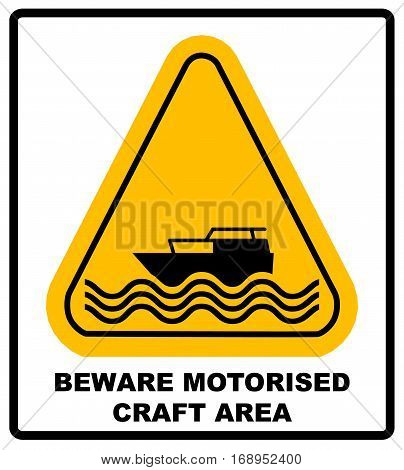 Beware of motorised craft area. Warning sign in yellow triangle isolated on white. Vector stock illustration.