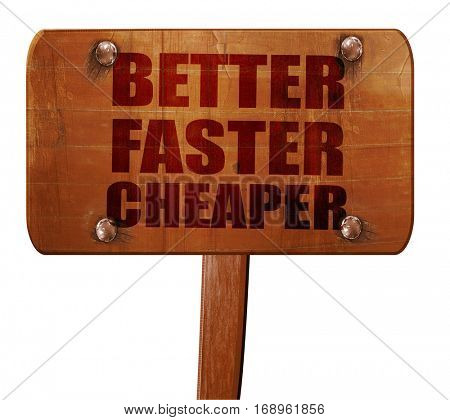 better faster cheaper, 3D rendering, text on wooden sign