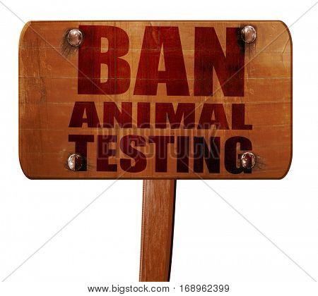 ban animal testing, 3D rendering, text on wooden sign