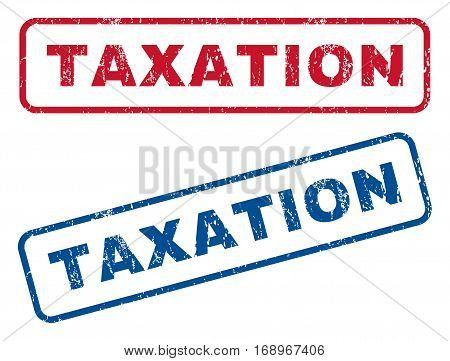 Taxation text rubber seal stamp watermarks. Vector style is blue and red ink caption inside rounded rectangular banner. Grunge design and unclean texture. Blue and red signs.