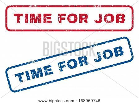 Time For Job text rubber seal stamp watermarks. Vector style is blue and red ink tag inside rounded rectangular shape. Grunge design and dirty texture. Blue and red stickers.