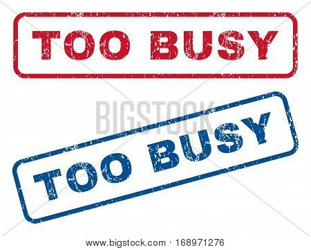 Too Busy text rubber seal stamp watermarks. Vector style is blue and red ink tag inside rounded rectangular banner. Grunge design and scratched texture. Blue and red emblems.