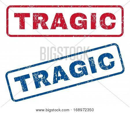 Tragic text rubber seal stamp watermarks. Vector style is blue and red ink caption inside rounded rectangular shape. Grunge design and dirty texture. Blue and red signs.