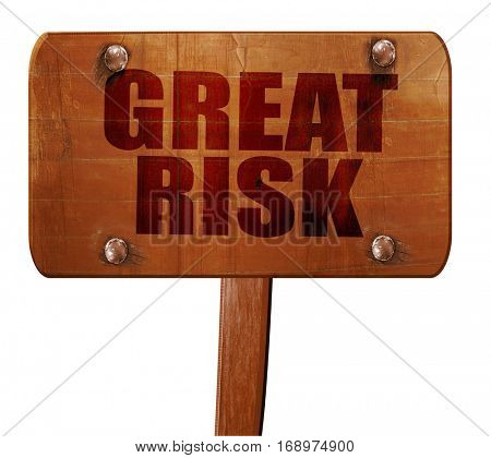 great risk, 3D rendering, text on wooden sign