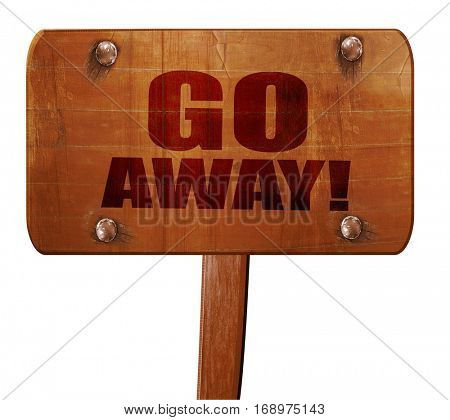 go away, 3D rendering, text on wooden sign