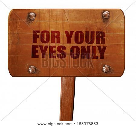 for your eyes only, 3D rendering, text on wooden sign