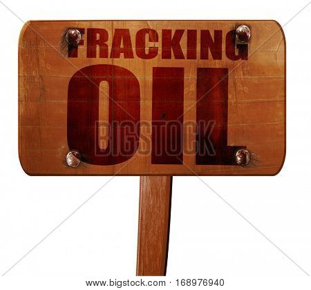 fracking oil, 3D rendering, text on wooden sign