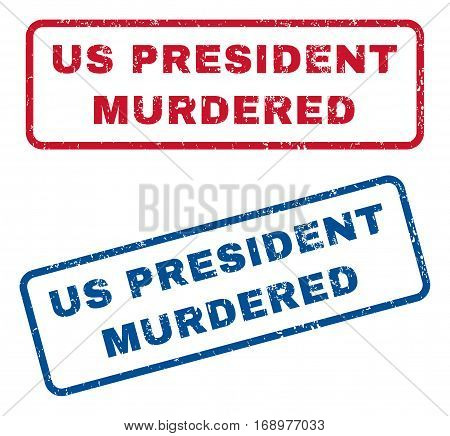 Us President Murdered text rubber seal stamp watermarks. Vector style is blue and red ink caption inside rounded rectangular shape. Grunge design and unclean texture. Blue and red stickers.