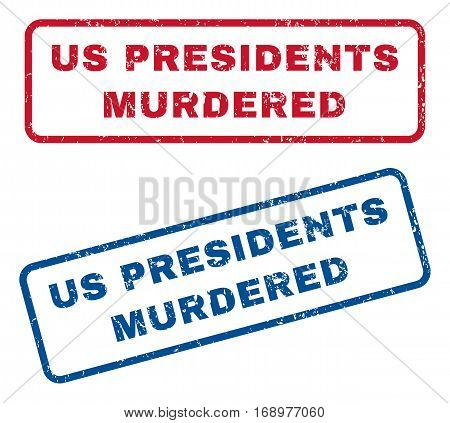 Us Presidents Murdered text rubber seal stamp watermarks. Vector style is blue and red ink tag inside rounded rectangular banner. Grunge design and dirty texture. Blue and red signs.