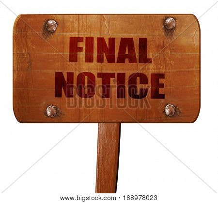 Final notice sign, 3D rendering, text on wooden sign