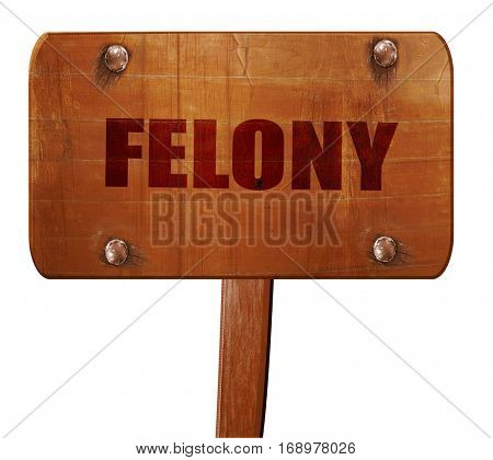 felony, 3D rendering, text on wooden sign
