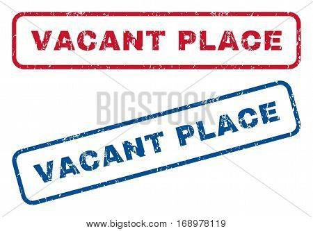 Vacant Place text rubber seal stamp watermarks. Vector style is blue and red ink tag inside rounded rectangular banner. Grunge design and scratched texture. Blue and red stickers.