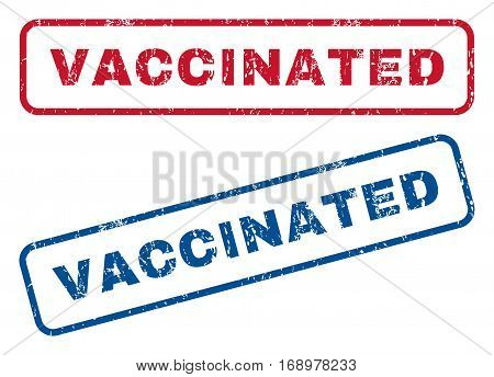 Vaccinated text rubber seal stamp watermarks. Vector style is blue and red ink caption inside rounded rectangular shape. Grunge design and dirty texture. Blue and red stickers.