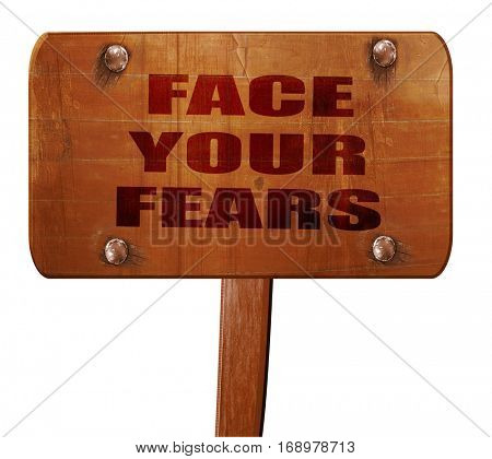 face your fears, 3D rendering, text on wooden sign